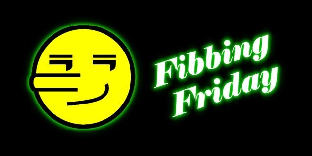 Fibbing Friday